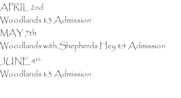 APRIL 2nd   Woodlands £3 Admission MAY 7th Woodlands with Shepherds Hey £4 Admission JUNE 4th   Woodlands £3 Admission       .
